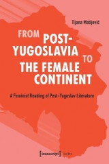 Omslag - From Post-Yugoslavia to Female Continent - Feminist Reading of Post-Yugoslav Literature
