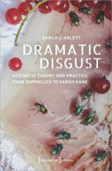 Omslag - Dramatic Disgust - Aesthetic Theory and Practice from Sophocles to Sarah Kane