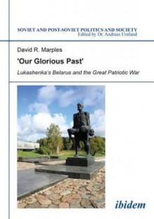 `Our Glorious Past` - Lukashenka`s Belarus and the Great Patriotic War av David R. Marples (Innbundet)