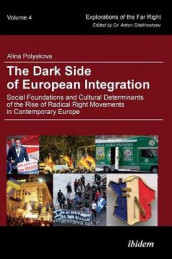 The Dark Side of European Integration - Social Foundations and Cultural Determinants of the Rise of Radical Right Movements in Contemporary Europe av Alina Polyakova (Innbundet)