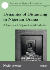 Omslag - Dynamics of Distancing in Nigerian Drama - A Functional Approach to Metatheatre