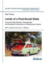 Limits of a Post-Soviet State - How Informality Replaces, Renegotiates, and Reshapes Governance in Contemporary Ukraine av Abel Polese og Colin Williams (Heftet)
