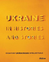 Ukraine in Histories and Stories - Essays by Ukrainian Intellectuals av Peter Pomerantsev og Volodymyr Yermolenko (Heftet)
