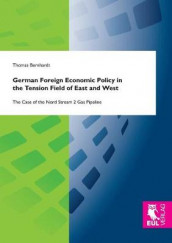 German Foreign Economic Policy in the Tension Field of East and West av Thomas Bernhardt (Heftet)