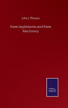 Farm Implements and Farm Machinery av John J Thomas (Innbundet)
