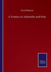 A Treatise on Admirality and Prize av David Roberts (Heftet)