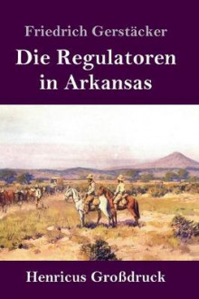 Die Regulatoren in Arkansas (Grossdruck) av Friedrich Gerstacker (Innbundet)