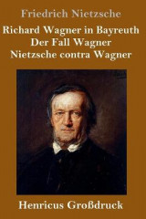Omslag - Richard Wagner in Bayreuth / Der Fall Wagner / Nietzsche contra Wagner (Grossdruck)