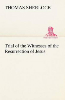Trial of the Witnesses of the Resurrection of Jesus av Thomas Sherlock (Heftet)
