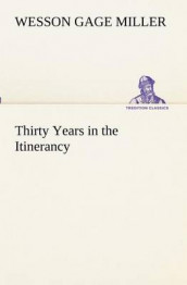 Thirty Years in the Itinerancy av Wesson Gage Miller (Heftet)