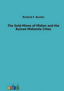 The Gold-Mines of Midian and the Ruined Midianite Cities av Sir Richard Francis Burton (Heftet)