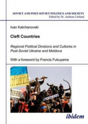 Cleft Countries - Regional Political Divisions and Cultures in Post-Soviet Ukraine and Moldova av Francis Fukuyama og Ivan Katchanovski (Heftet)