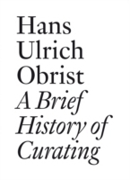 Omslag - Hans Ulrich Obrist: A Brief History of Curating