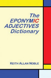 The Eponymic Adjectives Dictionary av Keith Allan Noble (Heftet)
