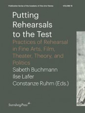 Putting Rehearsals to the Test - Practices of Rehearsal in Fine Arts, Film, Theater, Theory, and Politics av Sabeth Buchmann, Ilse Lafer og Constanze Ruhm (Heftet)