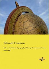 Atlas to the historical geography of Europe from homeric Greece until 1900 av Edward Freeman (Heftet)