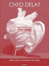 Omslag - Chto Delat - Time Capsule. Artistic Report on Catastrophes and Utopias. Secession