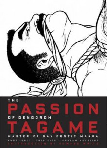 The Passion of Gengoroh Tagame av Anne Ishii, Chip Kidd og Graham Kolbeins (Innbundet)