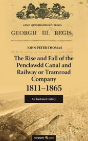 The Rise and Fall of the Penclawdd Canal and Railway or Tramroad Company 1811-1865 av John Peter Thomas (Heftet)