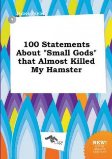 100 Statements about Small Gods That Almost Killed My Hamster av James Payne (Heftet)