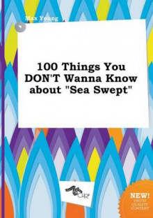 100 Things You Don't Wanna Know about Sea Swept av Max Young (Heftet)