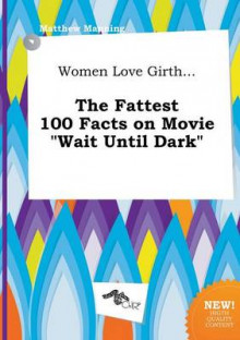 Women Love Girth... the Fattest 100 Facts on Movie Wait Until Dark av Matthew Manning (Heftet)