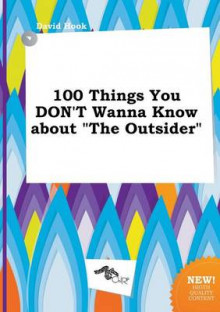 100 Things You Don't Wanna Know about the Outsider av David Hook (Heftet)