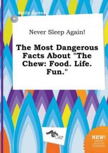 Never Sleep Again! the Most Dangerous Facts about the Chew av Emily Carter (Heftet)