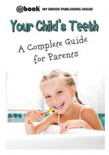 Omslag - Your Child's Teeth - A Complete Guide for Parents
