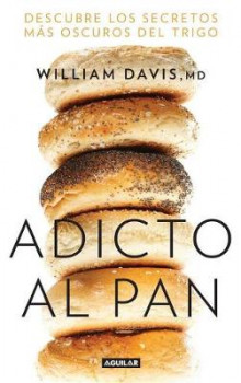 Adicto Al Pan: Descubre Los Secretos M s Oscuros del Trigo / Wheat Belly: Lose the Wheat, Lose the Weight, and Find Your Path Back to Health av William Davis (Heftet)
