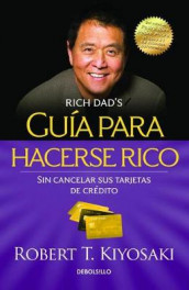 Guia para hacerse rico sin cancelar sus tarjetas de credito / Rich Dad's Guide to Becoming Rich Without Cutting Up Your Credit Cards av Robert T. Kiyosaki (Heftet)