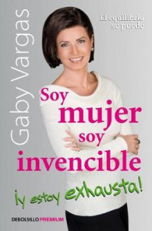 Soy Mujer, Soy Invencible Y Estoy Exhausta / I'm a Woman, I'm Invincible, and I' M Exhausted! av Gaby Vargas (Heftet)