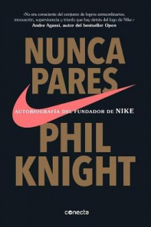Nunca Pares: Autobiografia del Fundador de Nike / Shoe Dog: A Memoir by the Creator of Nike av Phil Knight (Heftet)