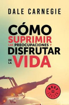 Camo Suprimir Las Preocupaciones y Disfrutar de la Vida / How to Stop Worrying and Start Living av Dale Carnegie (Heftet)