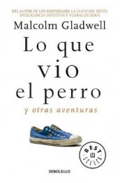 Lo Que Vio El Perro: Y Otras Aventuras / What the Dog Saw: And Other Adventures av Malcolm Gladwell (Heftet)