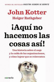 Aqui No Hacemos Las Cosas Asi / That's Not How We Do It Here!: A Story about How Organizations Rise and Fall-And Can Rise Again av John Kotter og Holger Rathgeber (Heftet)