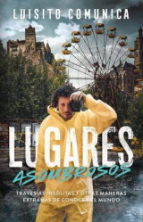 Omslag - Lugares Asombrosos: Travesias Insolitas Y Otras Maneras Extranas de Conocer Al Mundo / Amazing Places: Unusual Journeys and Other Strange Ways of Getting&
