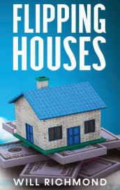 FLIPPING HOUSES An Easy Guide For Beginners To Find, Finance, Rehab, And Resell Houses For Maximum Profit. Create Passive Income And Achieve Financial Freedom. av Will Richmond (Innbundet)