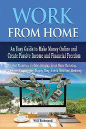 WORK FROM HOME An Easy Guide To Make Money Online And Create Passive Income And Financial Freedom Content Marketing, Youtube, Blogging, Social Media Marketing, E- Commerce, Dropshipping, Shopify, Ebay, AIRBNB, Multilevel Marketing av Will Richmond (Heftet)