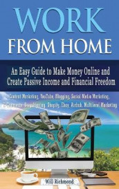 WORK FROM HOME An Easy Guide To Make Money Online And Create Passive Income And Financial Freedom Content Marketing, Youtube, Blogging, Social Media Marketing, E- Commerce, Dropshipping, Shopify, Ebay, AIRBNB, Multilevel Marketing av Will Richmond (Innbundet)