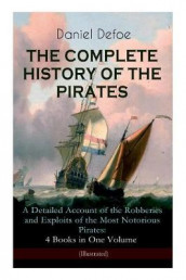 THE COMPLETE HISTORY OF THE PIRATES - A Detailed Account of the Robberies and Exploits of the Most Notorious Pirates av Daniel Defoe og John W Dunsmore (Heftet)