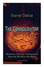 The Consolidator - Memoirs of Sundry Transactions from the World in the Moon (Fantasy Classic) av Daniel Defoe (Heftet)