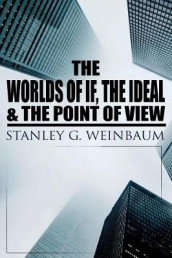The Worlds of If, The Ideal & The Point of View av Stanley G Weinbaum (Heftet)