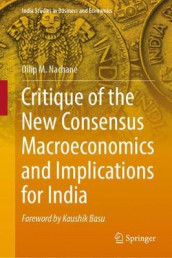 Critique of the New Consensus Macroeconomics and Implications for India av Dilip M. Nachane (Innbundet)