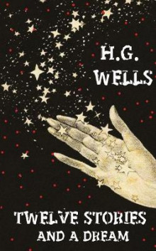 Twelve Stories And A Dream av H G Wells (Heftet)