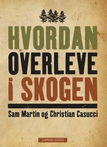 Hvordan overleve i skogen av Christian Casucci og Sam Martin (Heftet)
