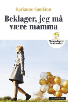 Beklager, jeg må være mamma av Karianne Gamkinn (Innbundet)