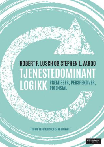 Tjenestedominant logikk Robert F. Lusch {TYPE#Heftet}