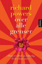 Over alle grenser av Richard Powers (Innbundet)
