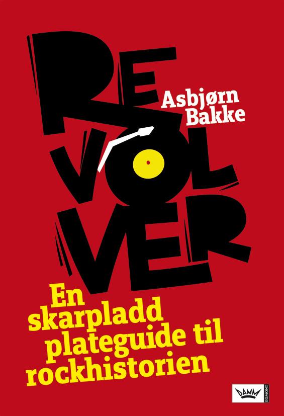 Revolver av Asbjørn Bakke (Innbundet) - Musikk   Tanum nettbokhandel